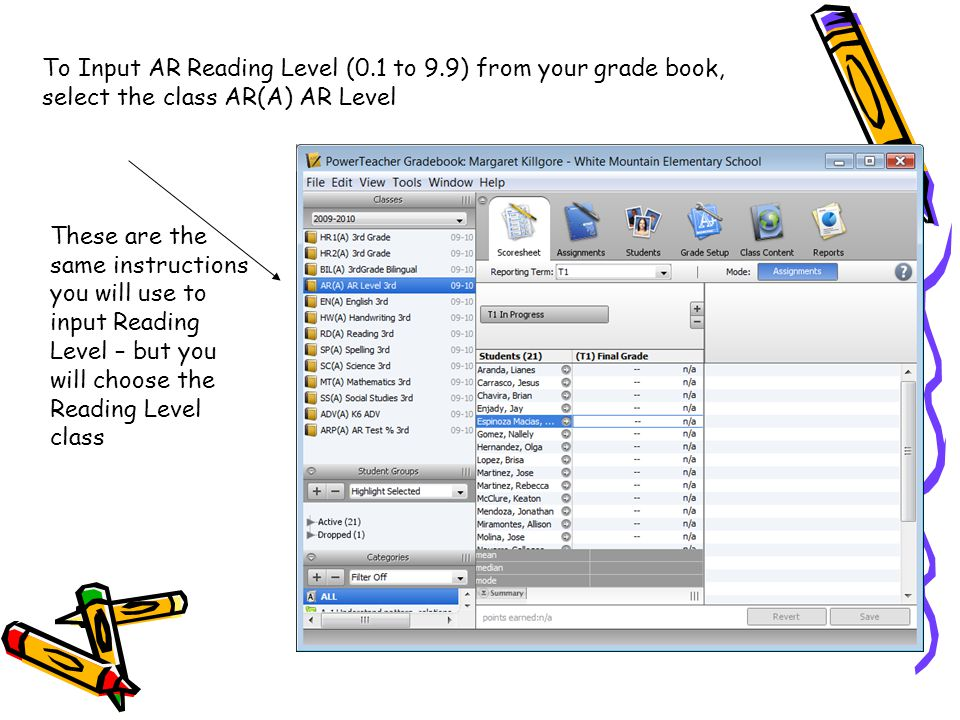 To Input AR Reading Level (0.1 to 9.9) from your grade book, select the class AR(A) AR Level These are the same instructions you will use to input Reading Level – but you will choose the Reading Level class