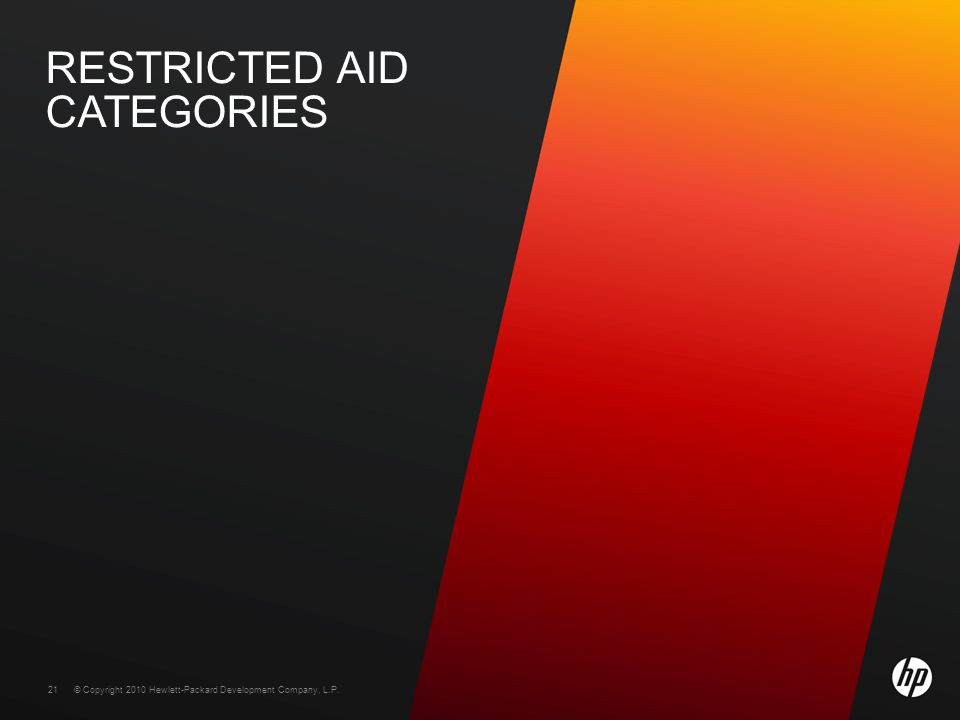 © Copyright 2010 Hewlett-Packard Development Company, L.P. 21 RESTRICTED AID CATEGORIES