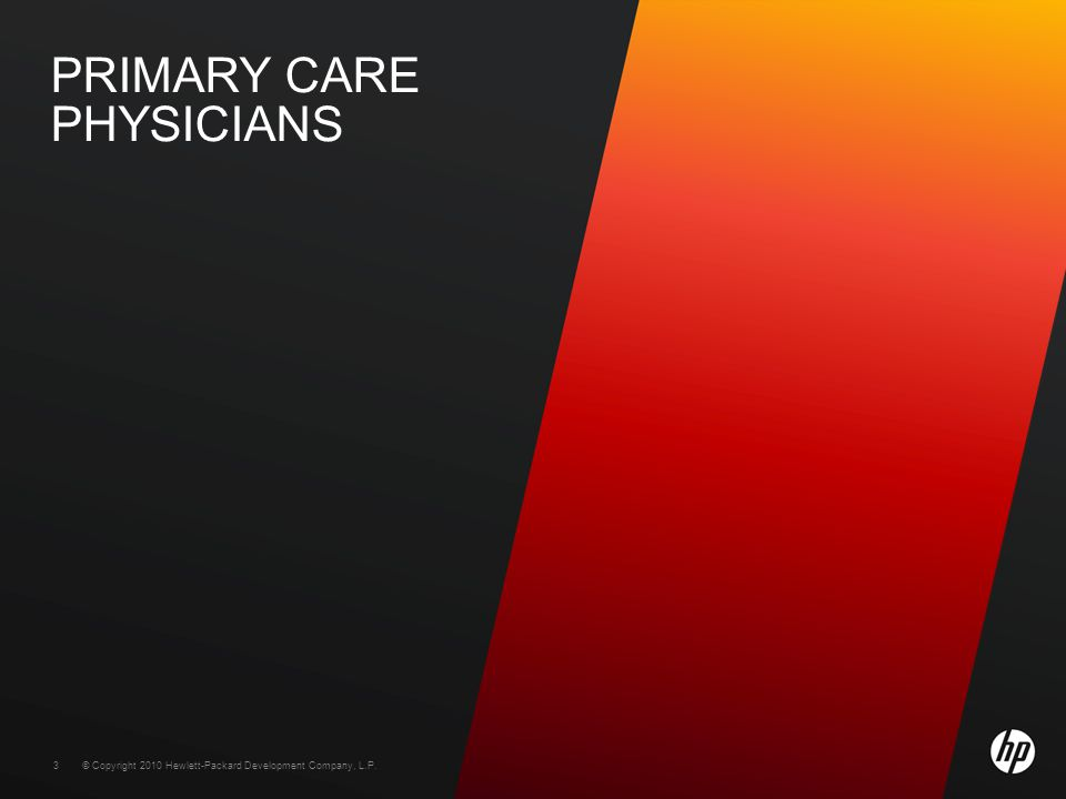 © Copyright 2010 Hewlett-Packard Development Company, L.P. 3 PRIMARY CARE PHYSICIANS