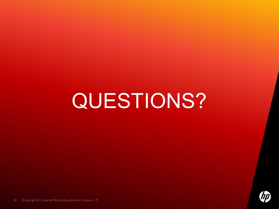 © Copyright 2010 Hewlett-Packard Development Company, L.P. 53 QUESTIONS