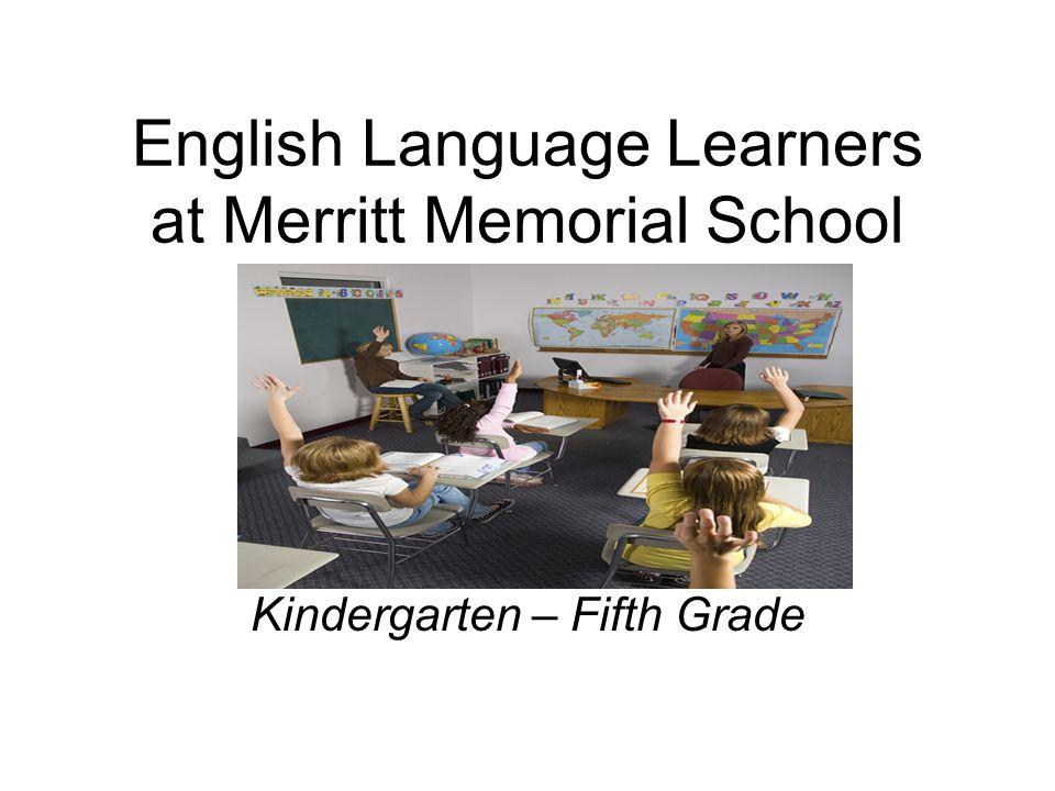 English Language Learners at Merritt Memorial School Kindergarten – Fifth Grade