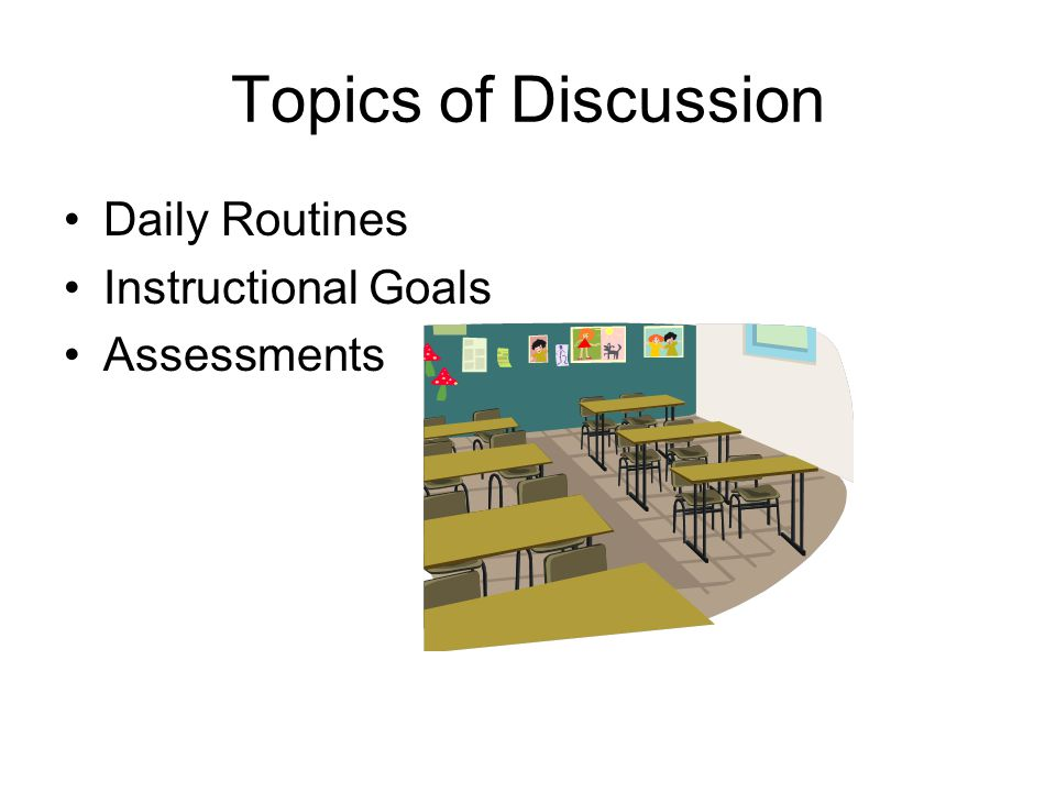 Topics of Discussion Daily Routines Instructional Goals Assessments
