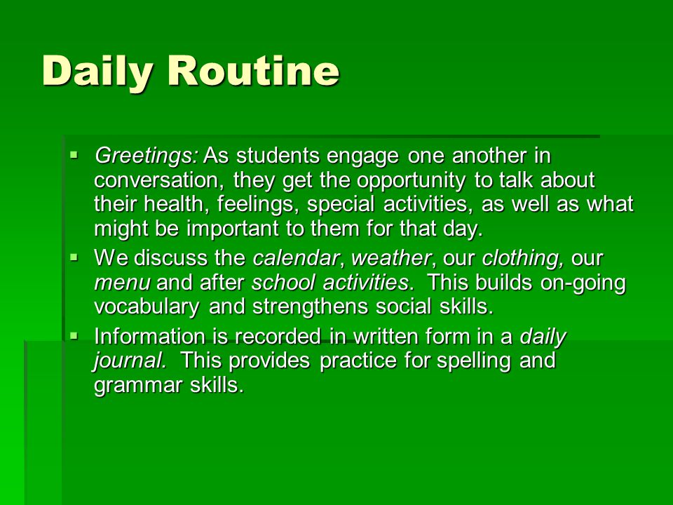 Daily Routine  Greetings: As students engage one another in conversation, they get the opportunity to talk about their health, feelings, special acti