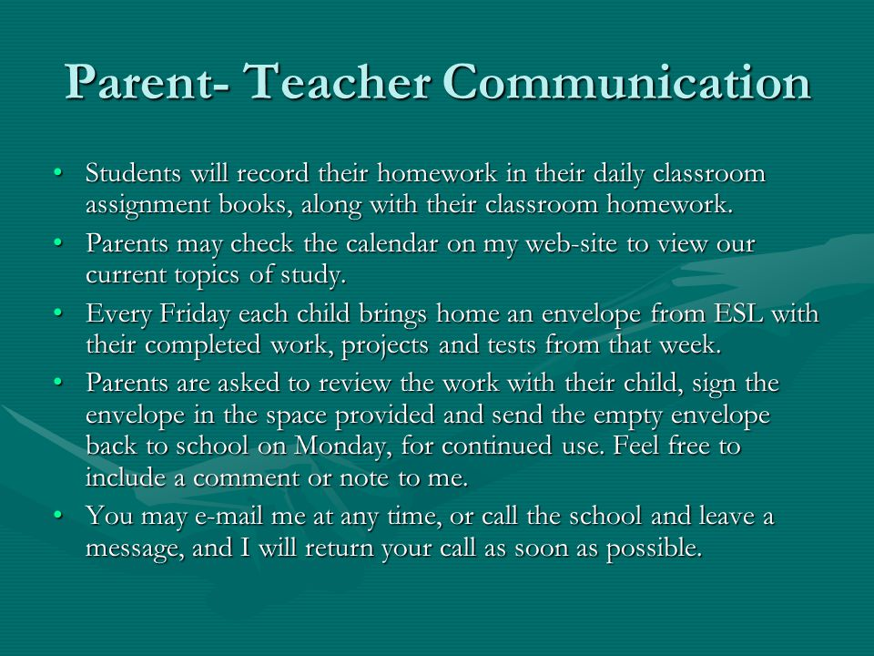 Parent- Teacher Communication Students will record their homework in their daily classroom assignment books, along with their classroom homework.Stude