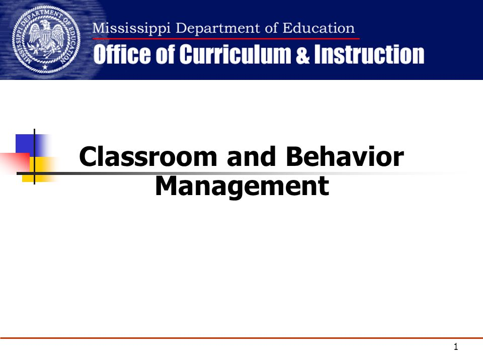 Copyright © 2008 Mississippi Department of Education Classroom and Behavior Management 1