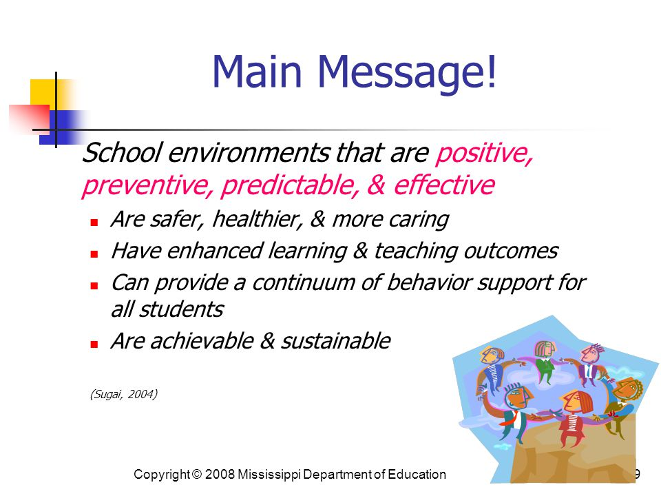 49 Main Message! School environments that are positive, preventive, predictable, & effective Are safer, healthier, & more caring Have enhanced learnin