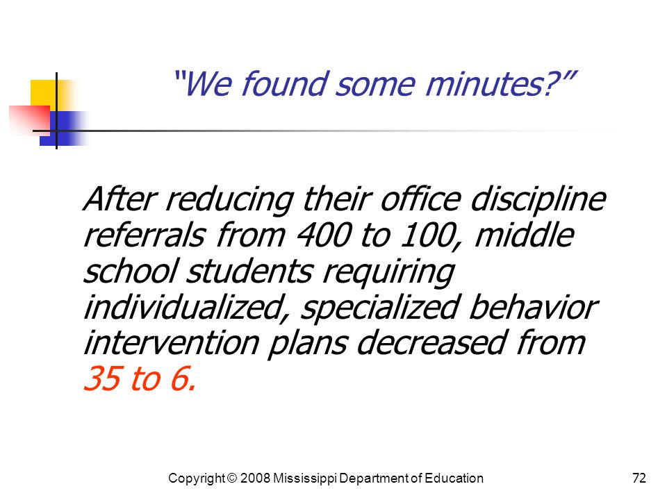 72 We found some minutes? After reducing their office discipline referrals from 400 to 100, middle school students requiring individualized, specialized behavior intervention plans decreased from 35 to 6.
