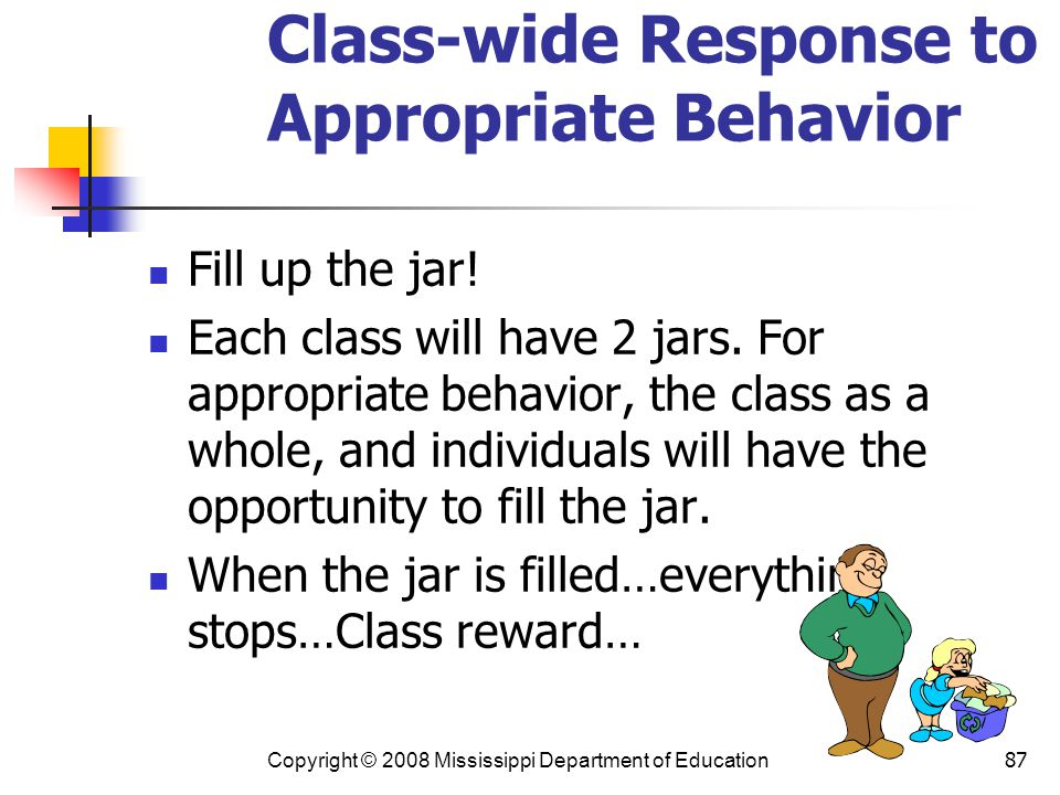87 Class-wide Response to Appropriate Behavior Fill up the jar.