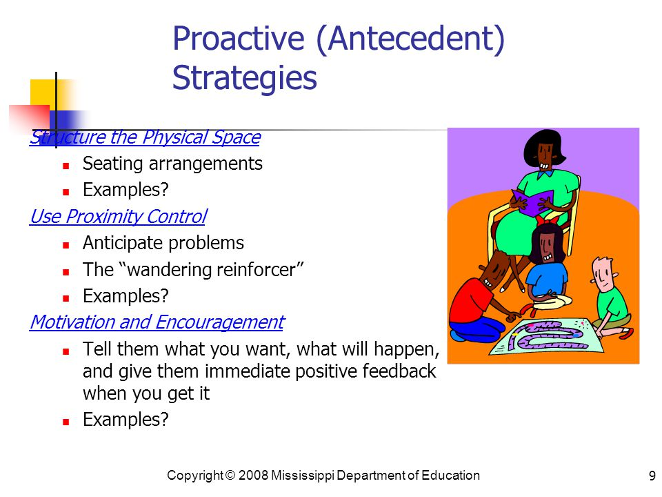 9 Proactive (Antecedent) Strategies Structure the Physical Space Seating arrangements Examples.