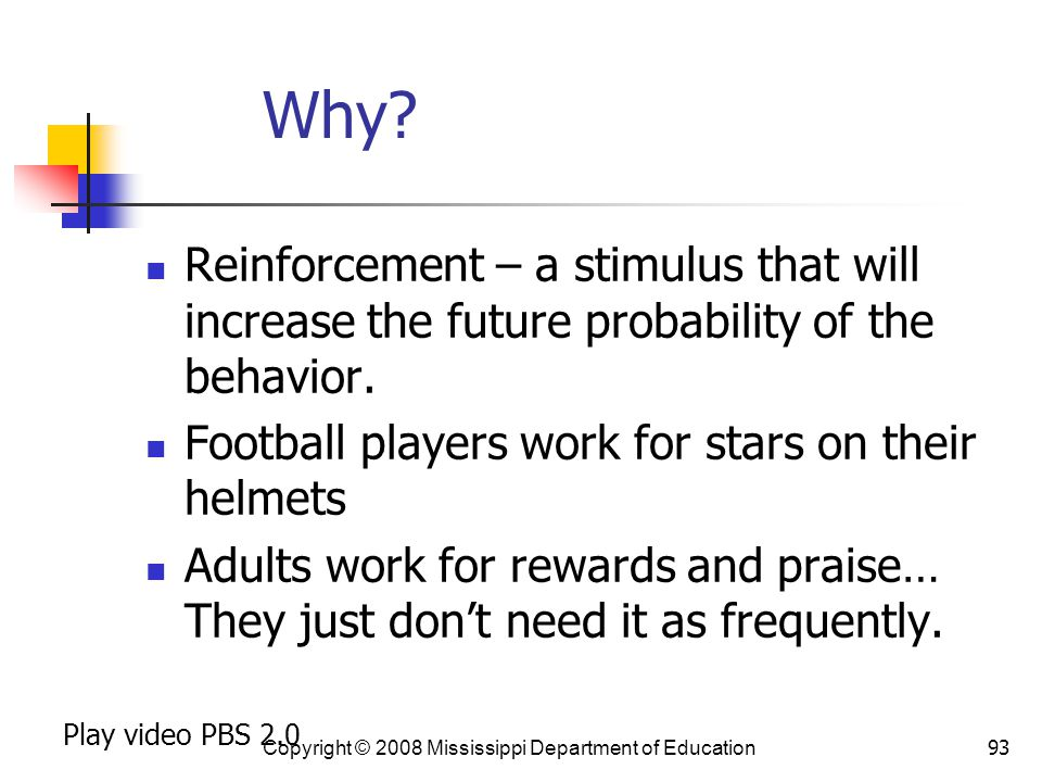 93 Why.Reinforcement – a stimulus that will increase the future probability of the behavior.