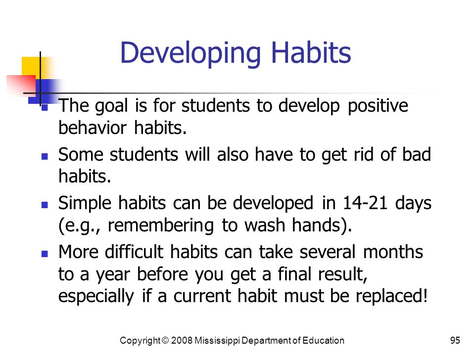 95 Developing Habits The goal is for students to develop positive behavior habits.