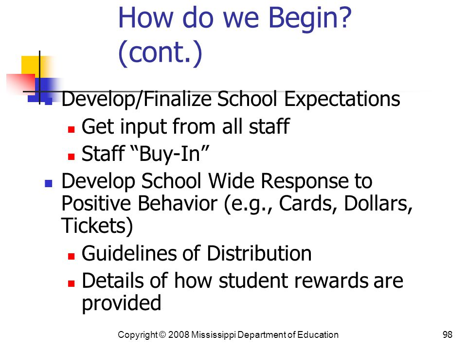 """98 How do we Begin? (cont.) Develop/Finalize School Expectations Get input from all staff Staff """"Buy-In"""" Develop School Wide Response to Positive Beha"""