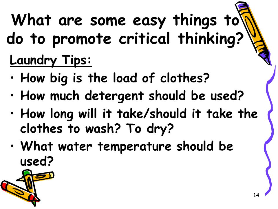 14 What are some easy things to do to promote critical thinking.