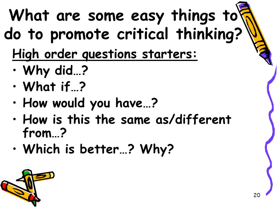 20 What are some easy things to do to promote critical thinking.