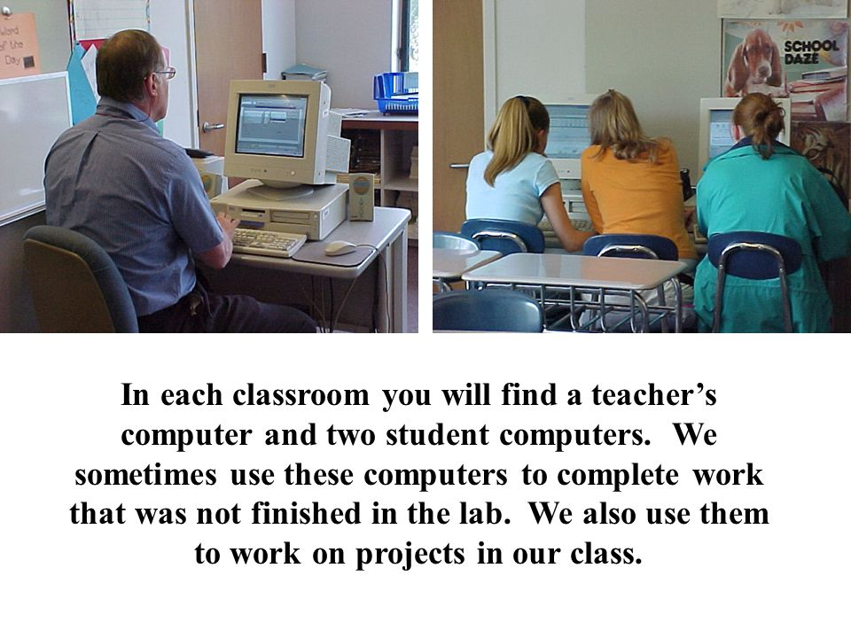 In each classroom you will find a teacher's computer and two student computers.