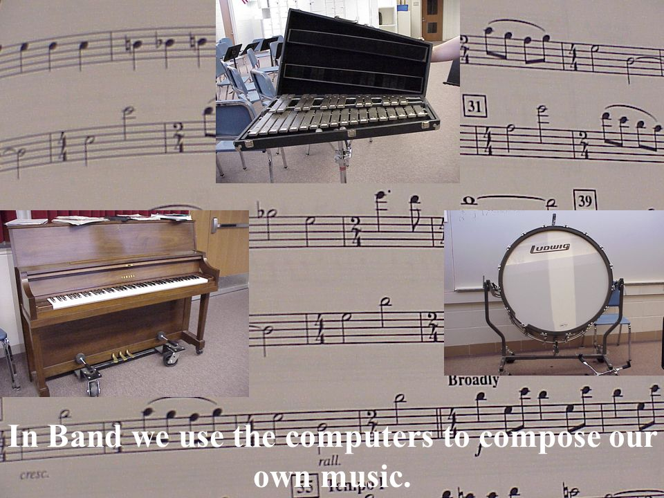 In Band we use the computers to compose our own music.