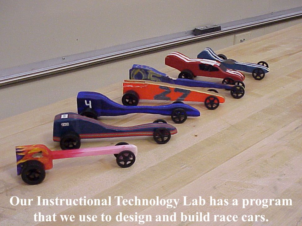 Our Instructional Technology Lab has a program that we use to design and build race cars.