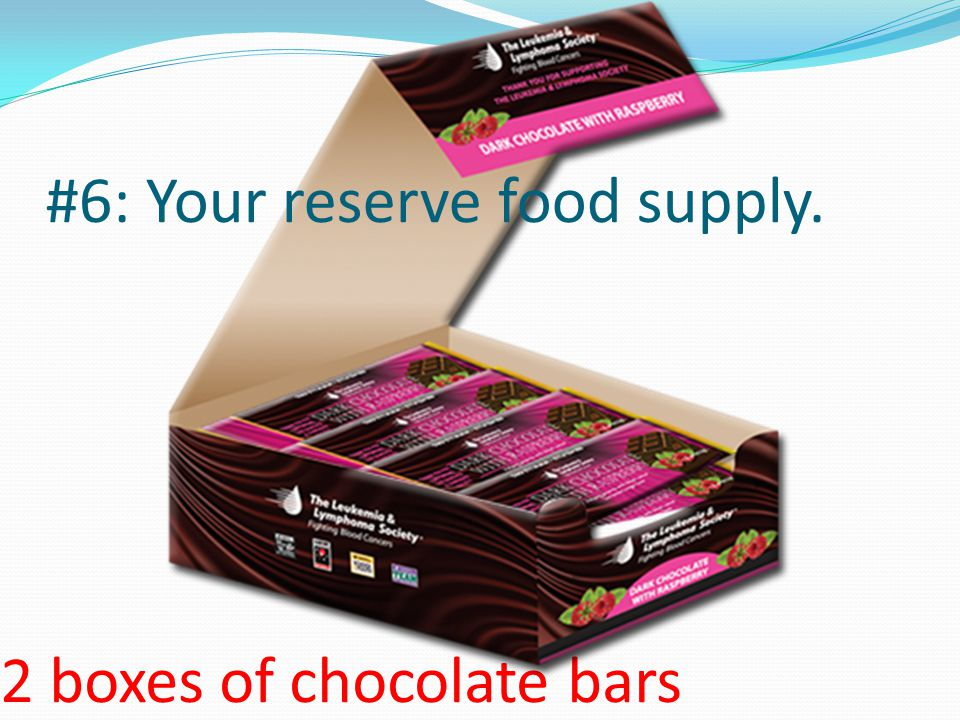 2 boxes of chocolate bars #6: Your reserve food supply.