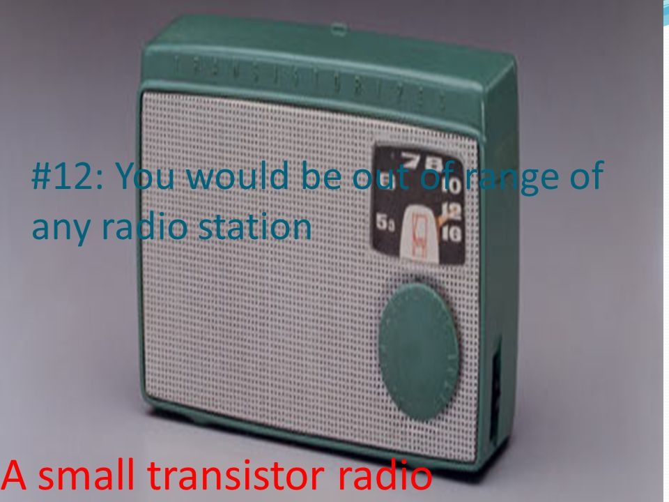 A small transistor radio #12: You would be out of range of any radio station