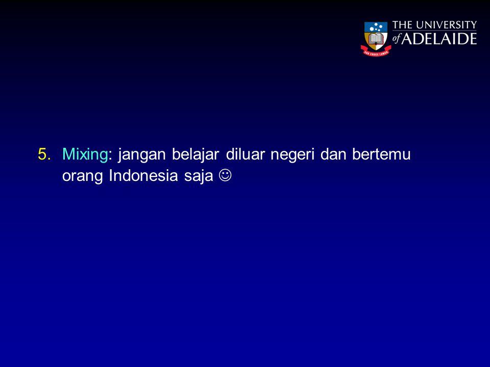 5.Mixing: jangan belajar diluar negeri dan bertemu orang Indonesia saja