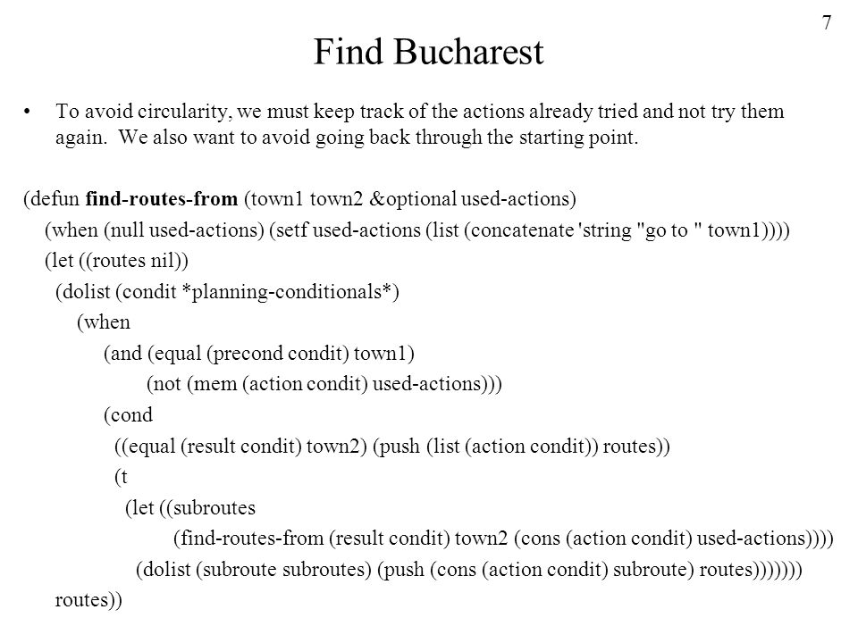 7 Find Bucharest To avoid circularity, we must keep track of the actions already tried and not try them again.
