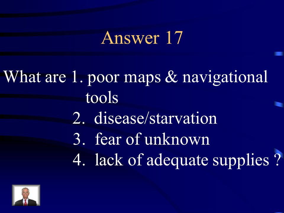 Question 17 Name four obstacles to exploration.