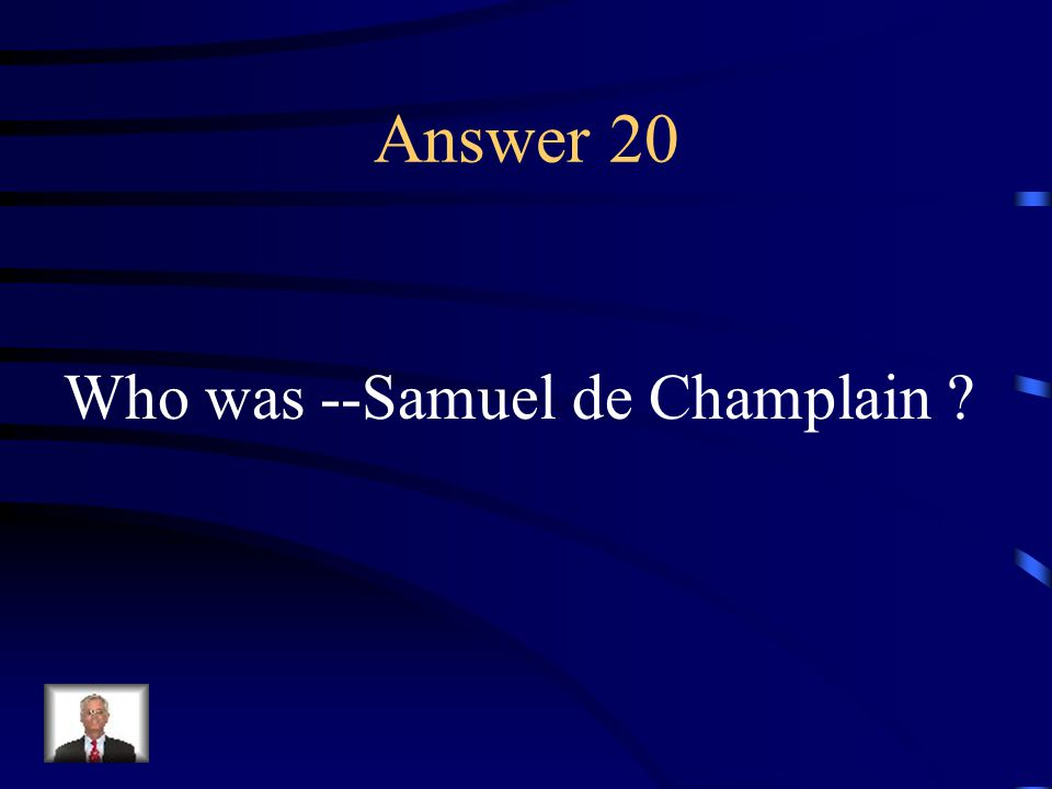 Question 20 This man established the French settlement of Quebec.