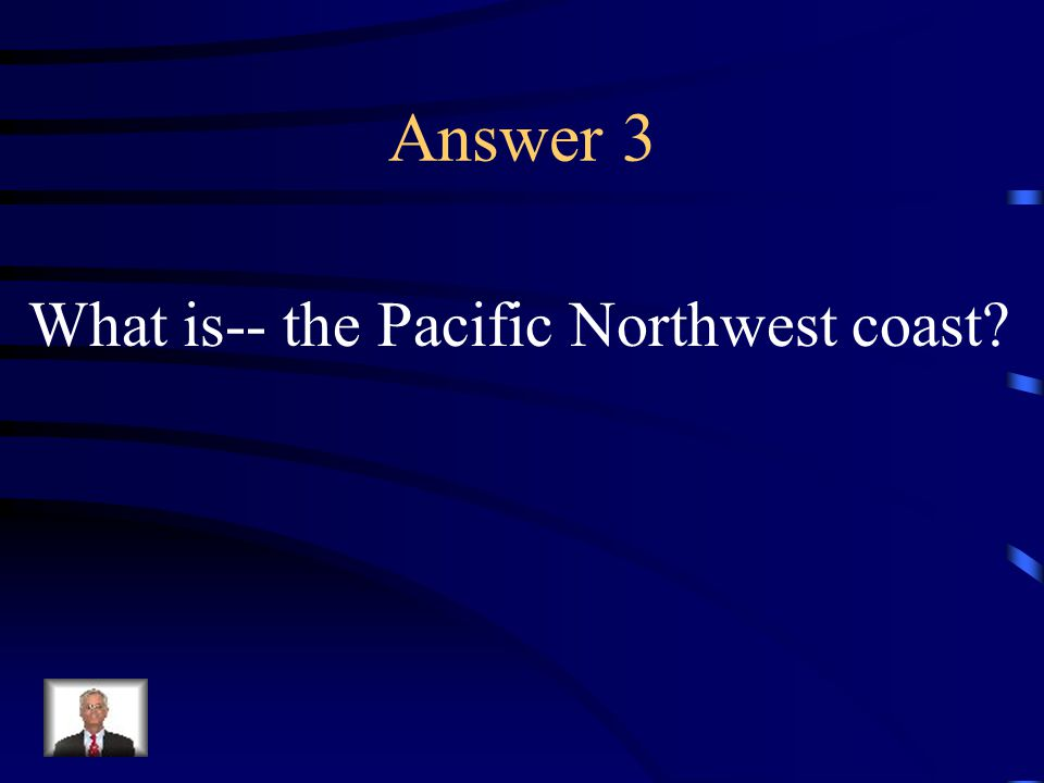 Question 3 The Kwakiuti Indians lived here.