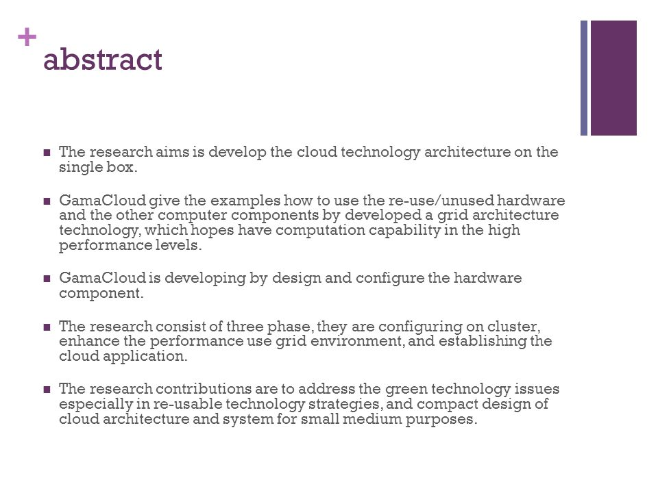 + abstract The research aims is develop the cloud technology architecture on the single box. GamaCloud give the examples how to use the re-use/unused