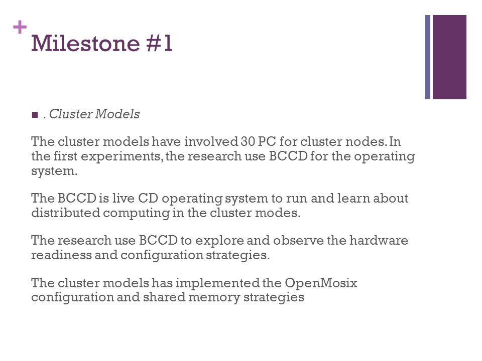 + Milestone #1. Cluster Models The cluster models have involved 30 PC for cluster nodes. In the first experiments, the research use BCCD for the opera