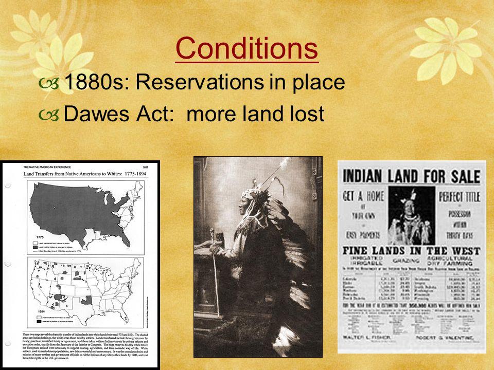 Conditions  1800s: U.S. gov't broke treaties Miners in Black Hills Black Hills