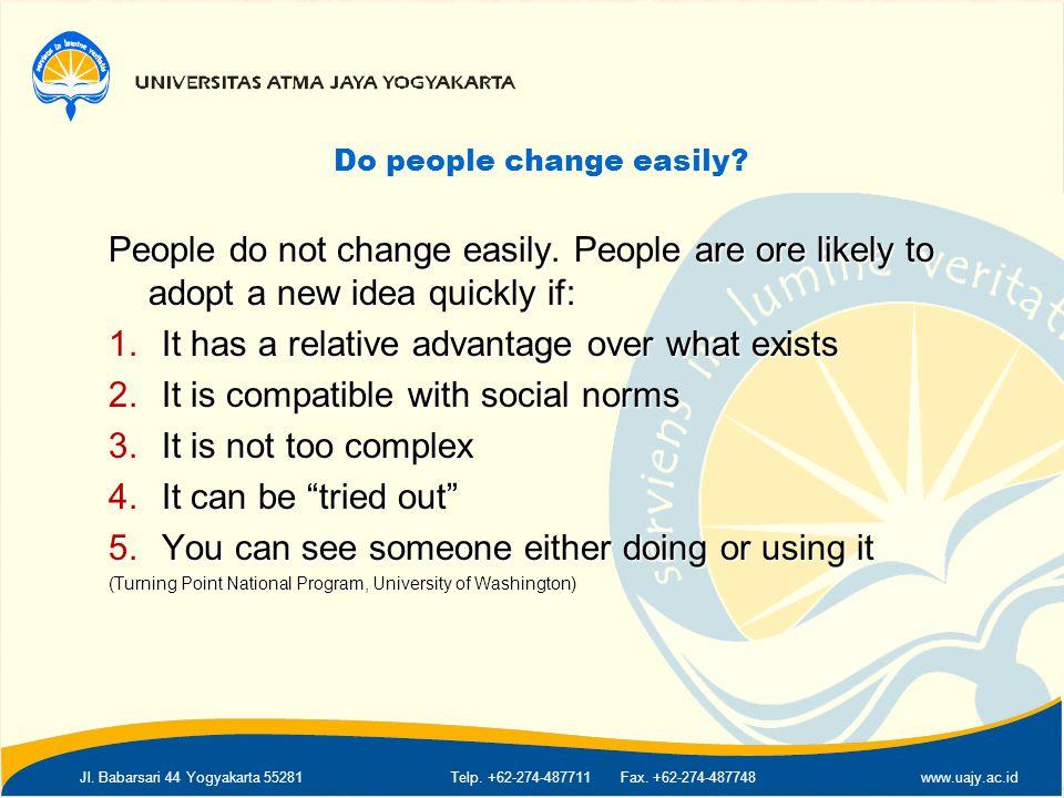 Jl. Babarsari 44 Yogyakarta 55281Telp. +62-274-487711 Fax. +62-274-487748www.uajy.ac.id Do people change easily? People do not change easily. People a