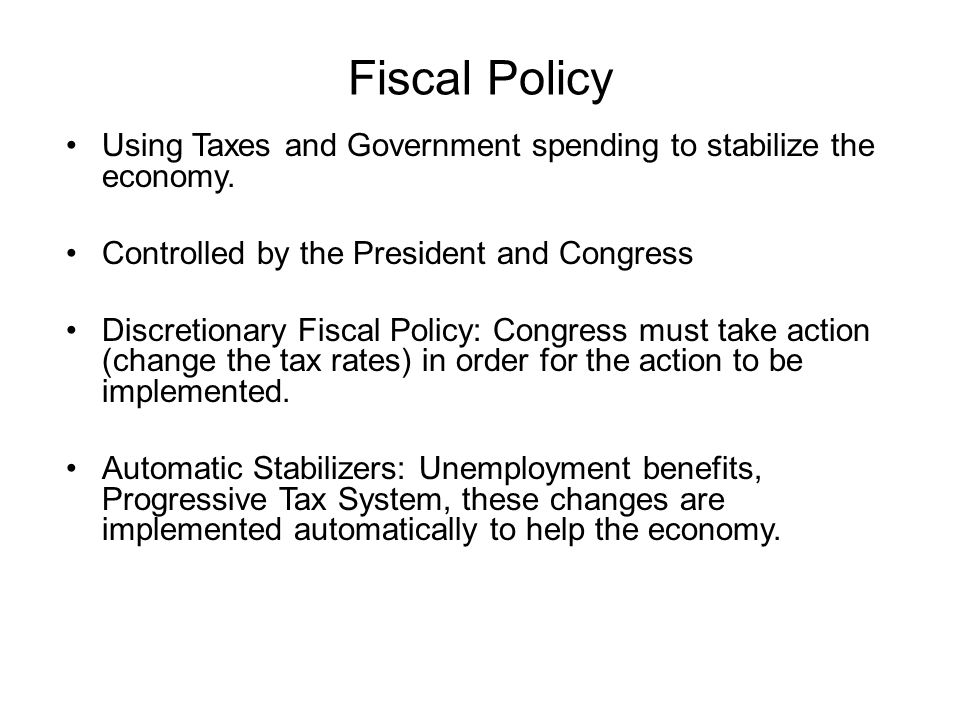Fiscal Policy Using Taxes and Government spending to stabilize the economy.