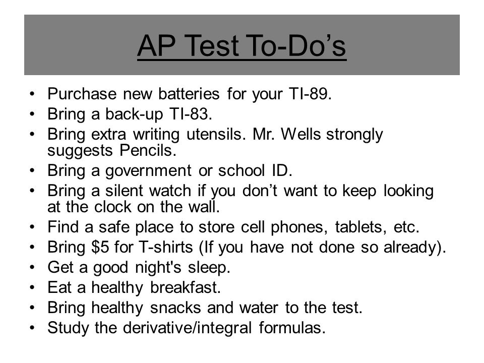 AP Test To-Do's Purchase new batteries for your TI-89.