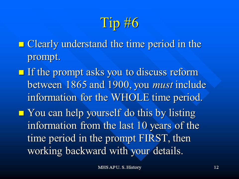 MHS AP U. S. History12 Tip #6 Clearly understand the time period in the prompt.