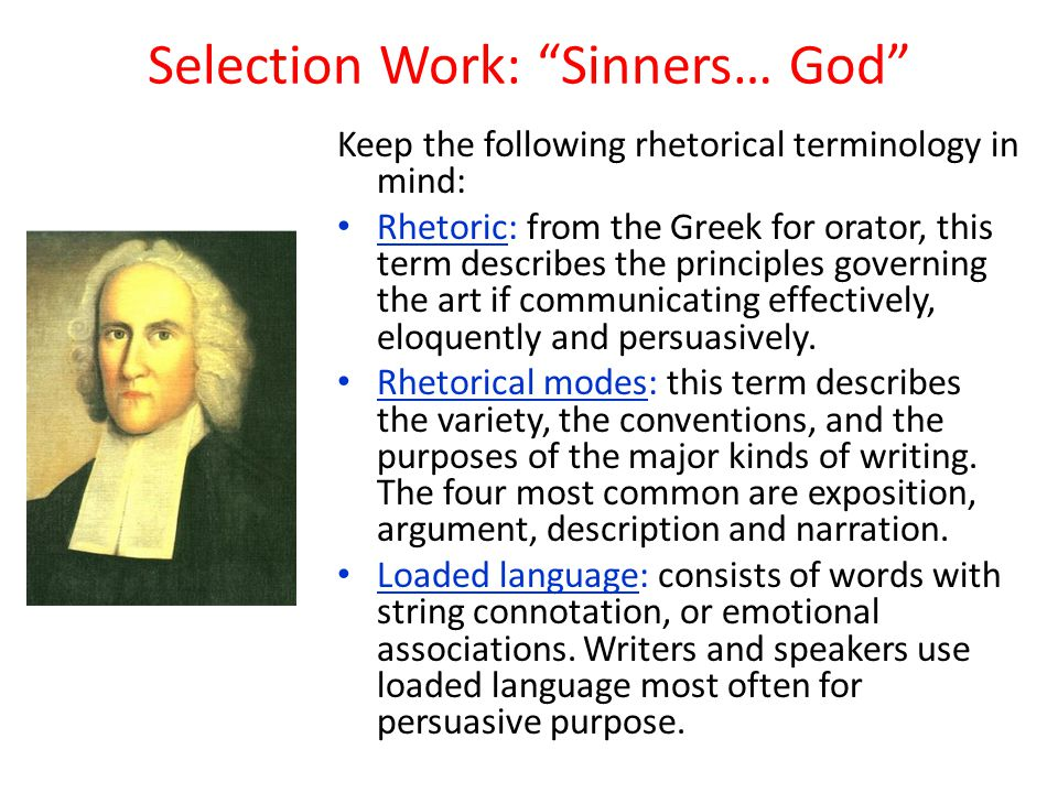 Selection Work: Sinners… God Keep the following rhetorical terminology in mind: Rhetoric: from the Greek for orator, this term describes the principles governing the art if communicating effectively, eloquently and persuasively.