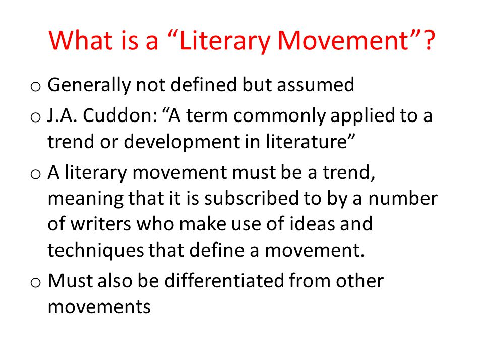 What is a Literary Movement . o Generally not defined but assumed o J.A.