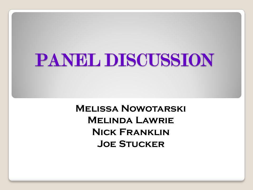 PANEL DISCUSSION Melissa Nowotarski Melinda Lawrie Nick Franklin Joe Stucker