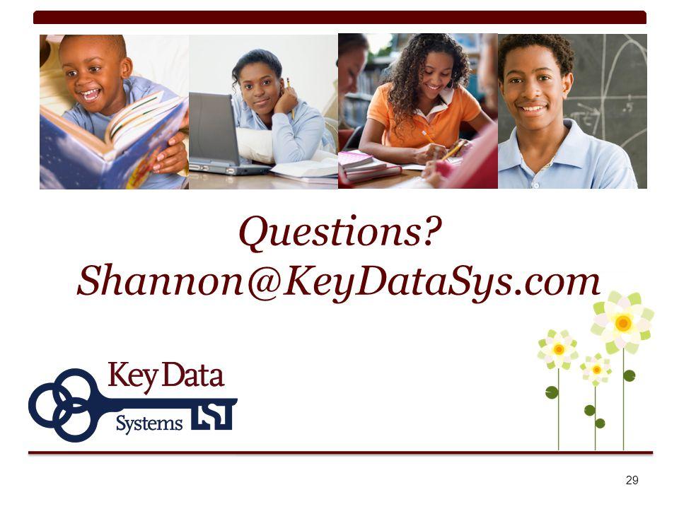 Questions? Shannon@KeyDataSys.com 29