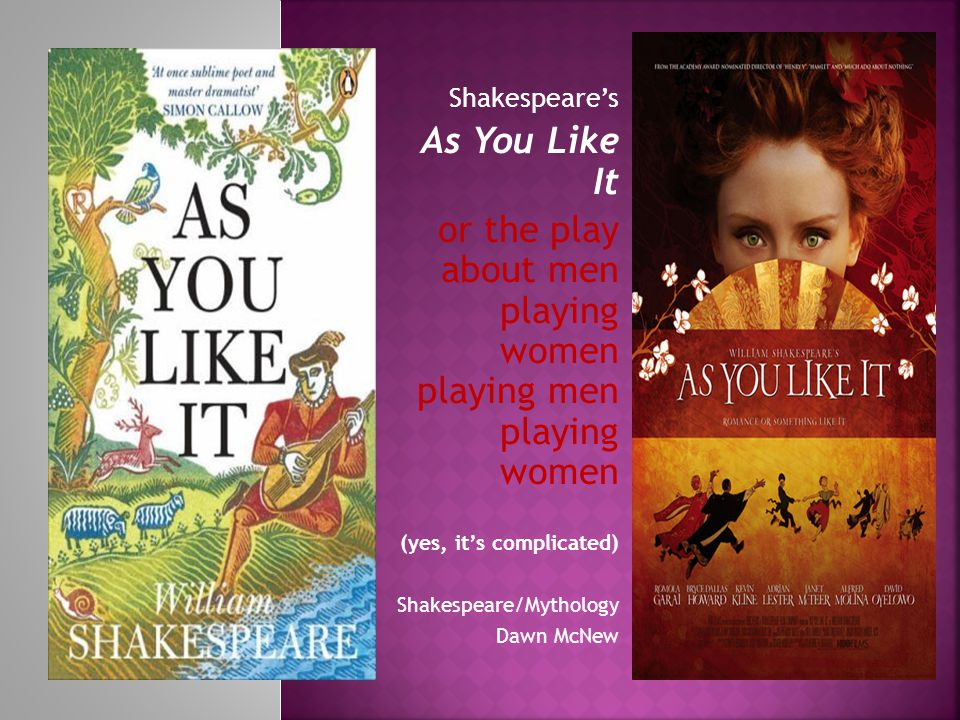 Shakespeare's As You Like It or the play about men playing women playing men playing women (yes, it's complicated) Shakespeare/Mythology Dawn McNew