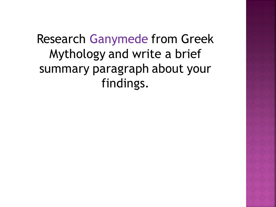 Research Ganymede from Greek Mythology and write a brief summary paragraph about your findings.