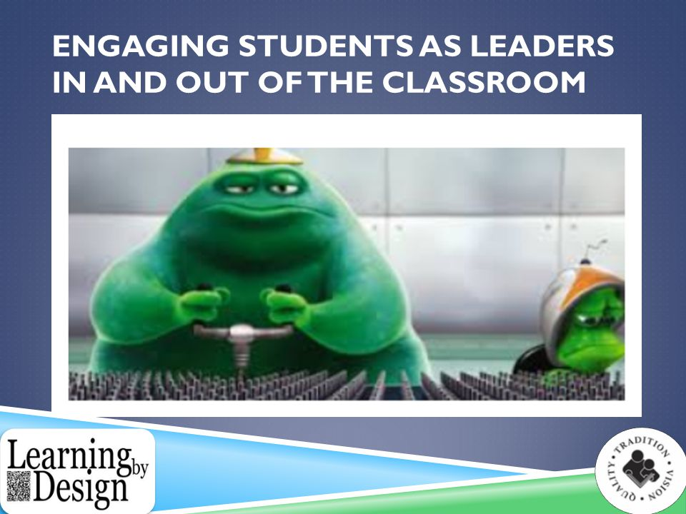 ENGAGING STUDENTS AS LEADERS IN AND OUT OF THE CLASSROOM