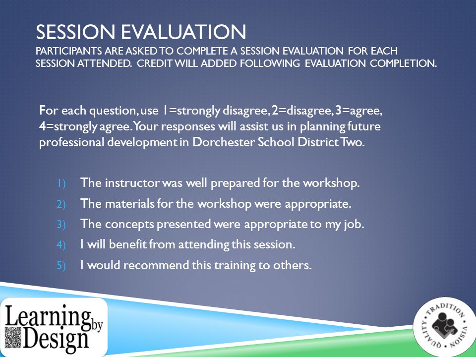 SESSION EVALUATION PARTICIPANTS ARE ASKED TO COMPLETE A SESSION EVALUATION FOR EACH SESSION ATTENDED.
