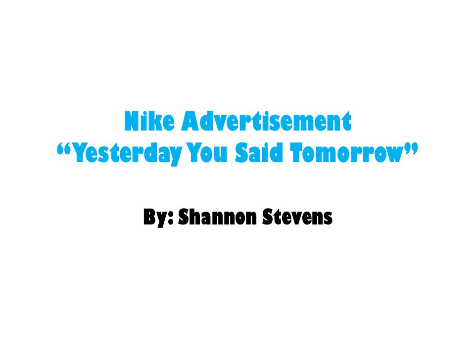 Nike Advertisement Yesterday You Said Tomorrow By: Shannon Stevens