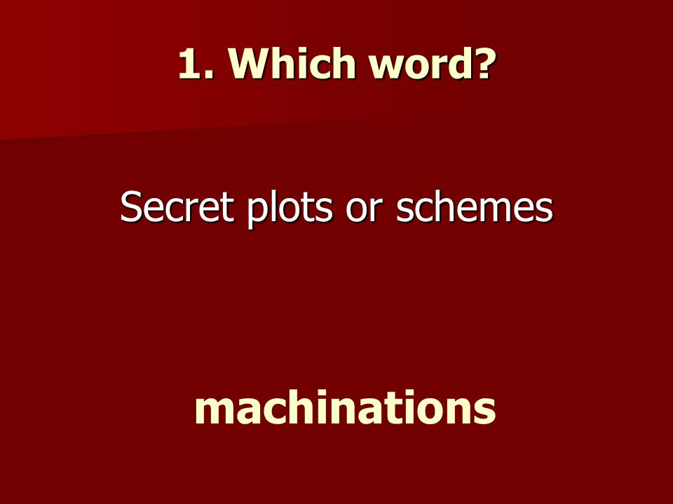 1. Which word? Secret plots or schemes machinations