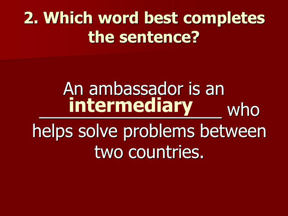 2. Which word best completes the sentence.
