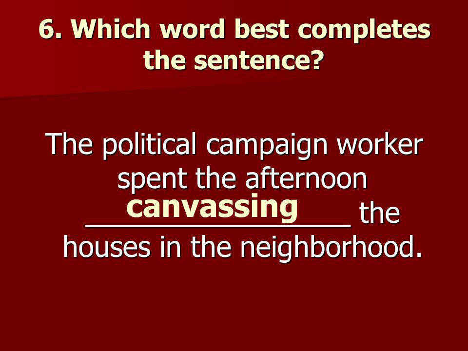 6. Which word best completes the sentence.