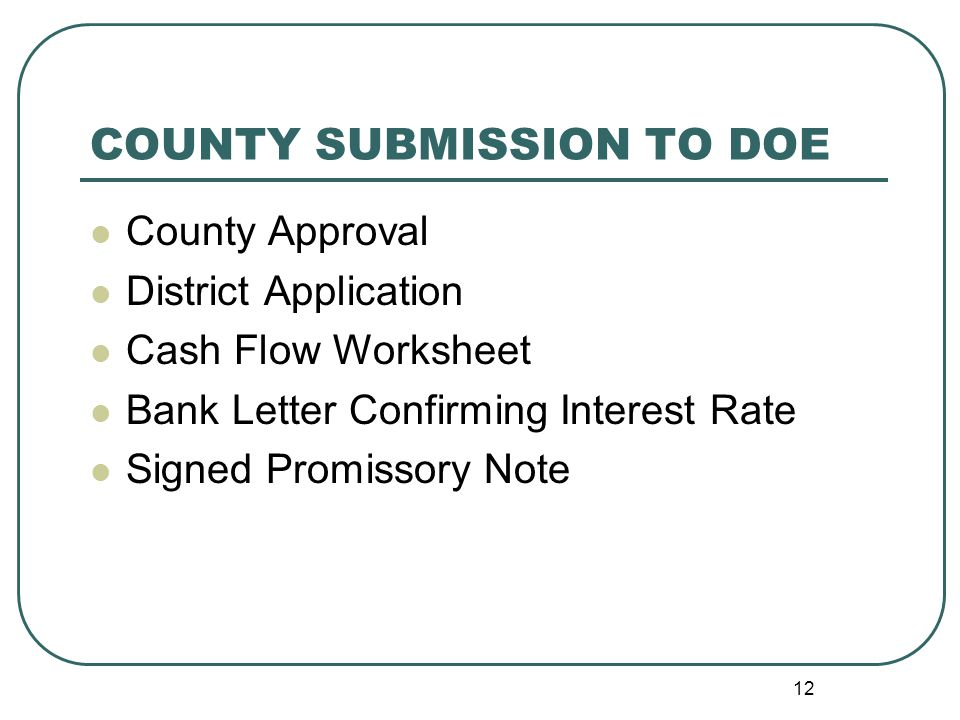 COUNTY SUBMISSION TO DOE County Approval District Application Cash Flow Worksheet Bank Letter Confirming Interest Rate Signed Promissory Note 12