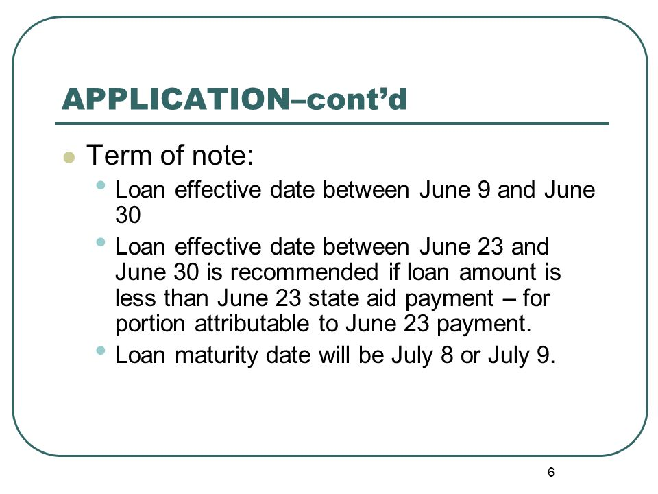 7 APPLICATION–cont'd Interest Rate: The Executive County Superintendents (ECS) should review the interest rates on loan applications received and notify districts if the interest rate obtained by their bank does not appear reasonable in comparison to other banks in the area.
