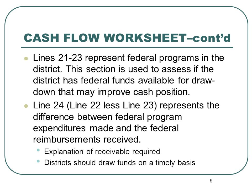9 CASH FLOW WORKSHEET– cont'd Lines represent federal programs in the district.